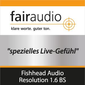 fairaudio Testurteil: spezielles Live-Gefühl - Fishhead Audio Resolution 1.6 BS